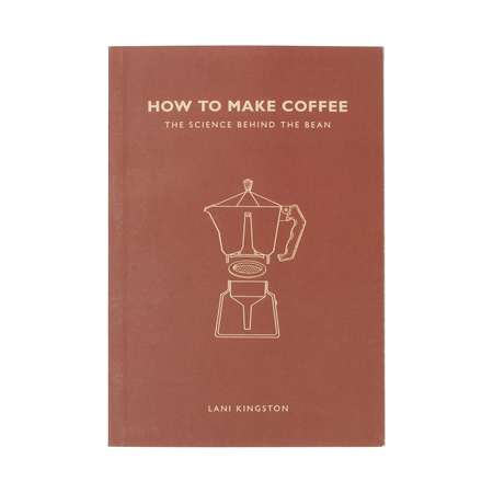Książka How to Make Coffee: The science behind the bean - Lani Kingston